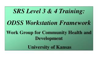 SRS Level 3 & 4 Training: ODSS Workstation Framework