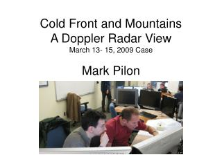 Cold Front and Mountains A Doppler Radar View March 13- 15, 2009 Case Mark Pilon