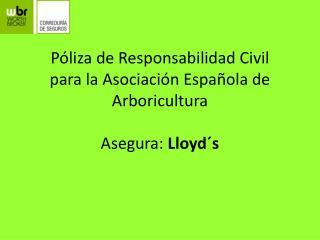 Póliza de Responsabilidad Civil para la Asociación Española de Arboricultura Asegura:  Lloyd´s