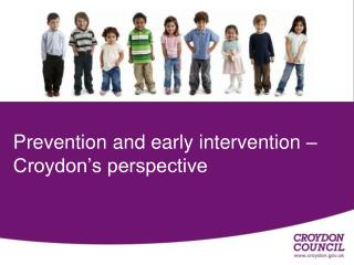 Prevention and early intervention –  Croydon's perspective