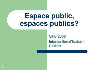 Espace public, espaces publics?