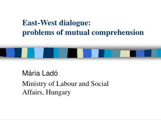 East-West dialogue:  problems of mutual comprehension