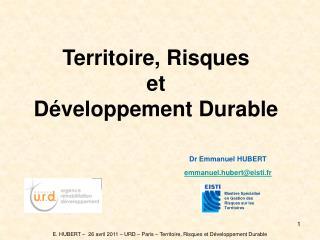 E. HUBERT –  26 avril 2011 – URD – Paris – Territoire, Risques et Développement Durable