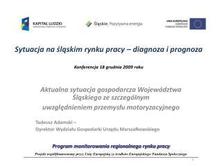 Sytuacja na śląskim rynku pracy – diagnoza i prognoza Konferencja 18 grudnia 2009 roku