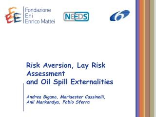 Risk Aversion, Lay Risk Assessment and Oil Spill Externalities   Andrea Bigano, Mariaester Cassinelli, Anil Markandya, F