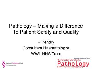 Pathology � Making a Difference To Patient Safety and Quality