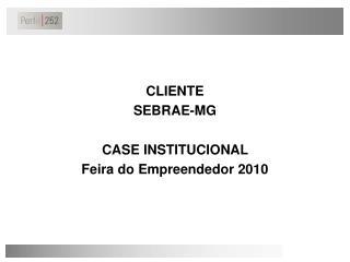 CLIENTE SEBRAE-MG CASE INSTITUCIONAL  Feira do Empreendedor 2010
