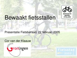 Bewaakt fietsstallen Presentatie Fietsberaad, 22 februari 2005 Cor van der Klaauw