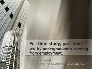 Full time study, part time work:  undergraduate's learning from employment.