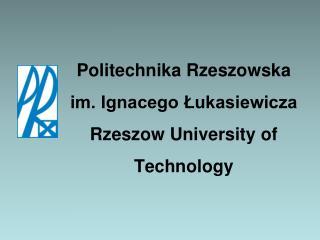 Politechnika Rzeszowska  im. Ignacego Łukasiewicza Rzeszow University of Technology