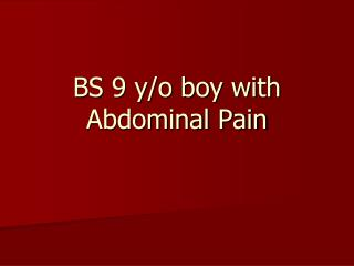 BS 9 y/o boy with  Abdominal Pain
