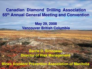 Canadian  Diamond  Drilling  Association 65 th  Annual General Meeting and Convention May 29, 2008