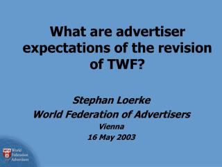 What are advertiser expectations of the revision of TWF?