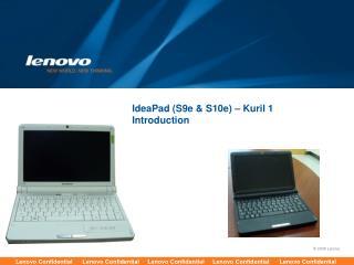 IdeaPad (S9e & S10e) – Kuril 1  Introduction