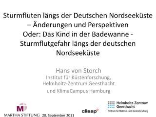 Hans von Storch Institut für Küstenforschung, Helmholtz-Zentrum Geesthacht und KlimaCampus Hamburg