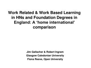Jim Gallacher & Robert Ingram Glasgow Caledonian University Fiona Reeve, Open University