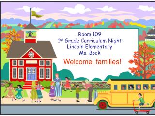 Room 109  1 st  Grade Curriculum Night Lincoln Elementary Ms. Bock