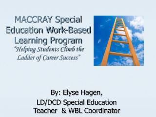 By: Elyse Hagen,  LD/DCD Special Education Teacher  & WBL Coordinator