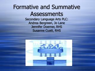 Formative and Summative Assessments Secondary Language Arts PLC: Andrea Bergreen, Jo Lane Jennifer Doerner, RHS Susanne