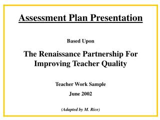 Assessment Plan Presentation  Based Upon  The Renaissance Partnership For Improving Teacher Quality  Teacher Work Sample