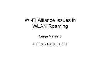 Wi-Fi Alliance Issues in WLAN Roaming  Serge Manning IETF 58 - RADEXT BOF