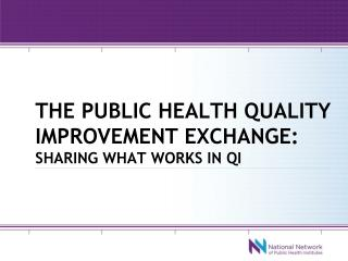 The public health quality improvement exchange:  Sharing what Works in QI