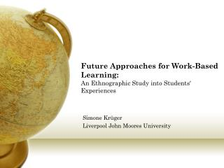 Future Approaches for Work-Based Learning:  An Ethnographic Study into Students' Experiences