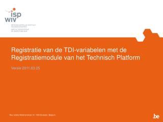 Registratie van de TDI-variabelen met de Registratiemodule van het Technisch Platform