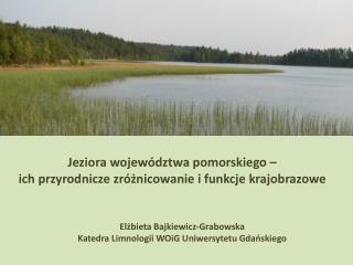 Jeziora województwa pomorskiego –  ich przyrodnicze zróżnicowanie i funkcje krajobrazowe