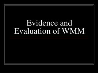 Evidence and Evaluation of WMM