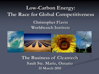 Low-Carbon Energy: The Race for Global Competitiveness Christopher Flavin Worldwatch Institute
