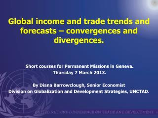 Global income and trade trends and  forecasts – convergences and divergences.