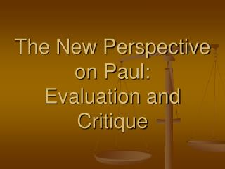 The New Perspective on Paul:  Evaluation and Critique