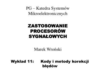 Wykład 11:  Kody i metody korekcji błędów