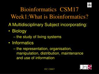 Bioinformatics	CSM17 Week1:What is Bioinformatics?