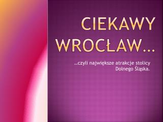 Ciekawy Wrocław…