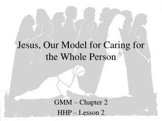 Jesus, Our Model for Caring for the Whole Person