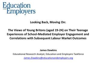 James Dawkins Educational Research Analyst, Education and Employers Taskforce