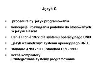 Język C proceduralny  j ę zyk programowania