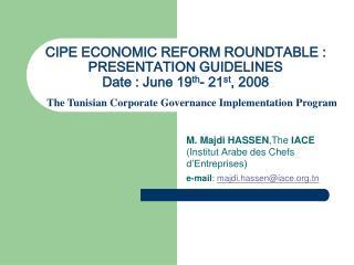 CIPE ECONOMIC REFORM ROUNDTABLE : PRESENTATION GUIDELINES Date : June 19 th - 21 st , 2008