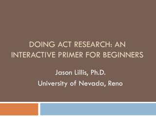 DOING ACT RESEARCH: AN INTERACTIVE PRIMER FOR BEGINNERS