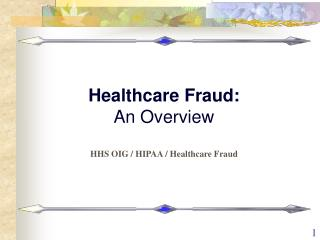 Healthcare Fraud:  An Overview HHS OIG / HIPAA / Healthcare Fraud