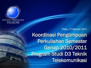 Koordinasi Pengampuan Perkuliahan Semester Genap 2010/2011 Program Studi D3 Teknik Telekomunikasi