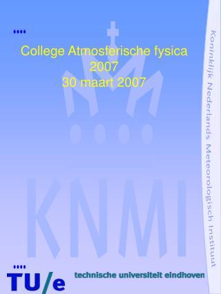 College Atmosferische fysica 2007  30 maart 2007