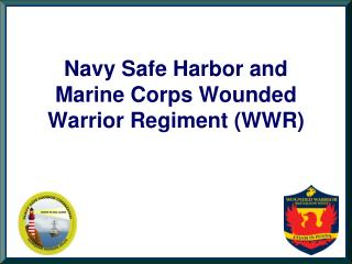 Navy Safe Harbor and  Marine Corps Wounded Warrior Regiment (WWR)