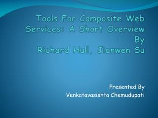Tools For Composite Web Services: A Short Overview  By  Richard Hull,  Jianwen  Su
