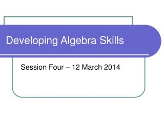 Developing Algebra Skills