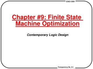 Chapter #9: Finite State  Machine Optimization Contemporary Logic Design