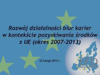 Rozwój działalności biur karier w kontekście pozyskiwania środków z UE (okres 2007-2013)