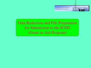 Data Reduction and File Preparation for Submission to the ICDD (Grant-in-Aid Program)